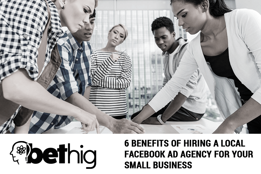 6 Benefits Of Hiring A Local Facebook Ad Agency For Your Small Business